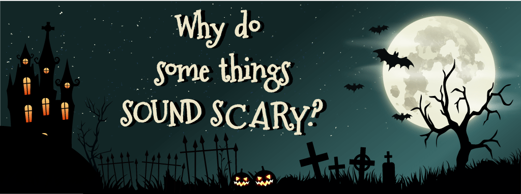 Why do some things sound scary?