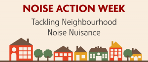 noise action week - tackling neighbourhood noise nuisance