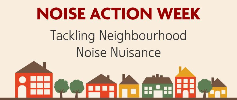 noise action week - tackling neighbourhood noise nuisance