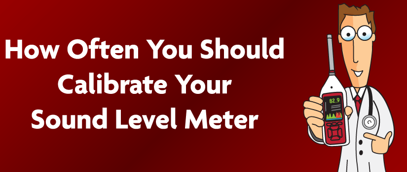 How Often You Should Calibrate Your Sound Level Meter