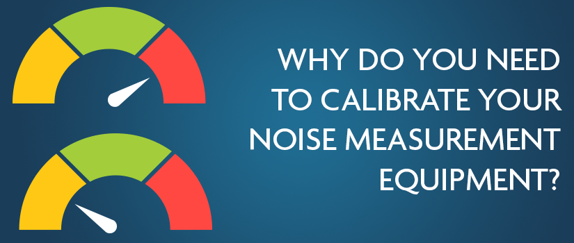 Why do you need to calibrate your noise measurement equipment?