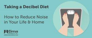 Taking a Decibel Diet: How to Reduce Noise in Your Life & Home