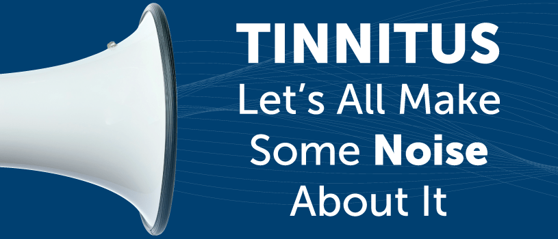Tinnitus. Let's all make some noise about it