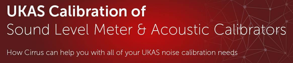 UKAS Calibration of Sound Level Meters & Acoustic Calibrators