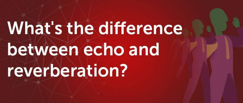 What's the difference between echo and reverberation?