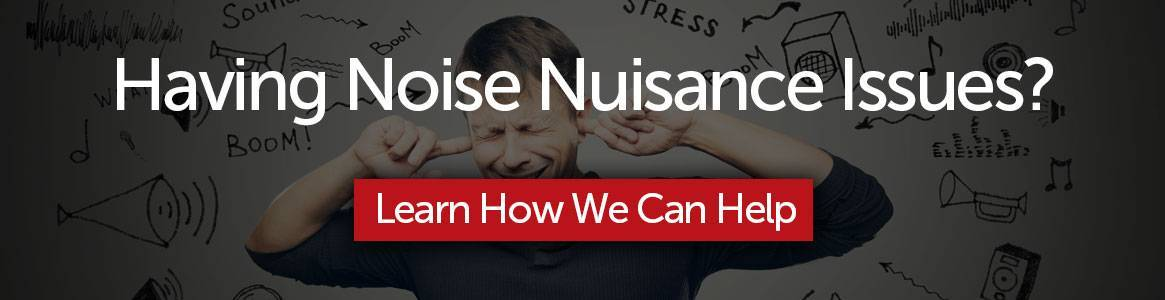 Having noise nuisance issues? Learn how we can help.