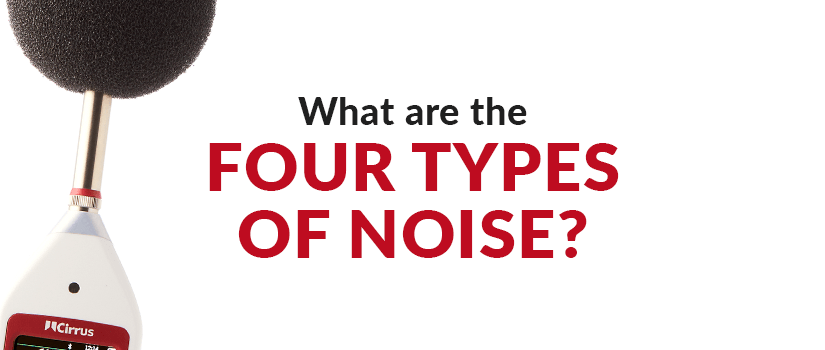 What are the Four Types of Noise? Continuous Noise, Intermittent Noise, Impulsive Noise, Low-Frequency Noise.