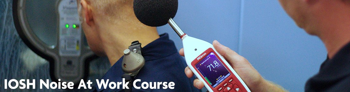 IOSH Noise At Work Training Course
